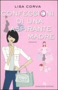 Confessioni di una aspirante madre di Lisa Corva